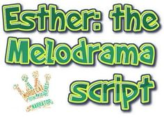 Free reader's theater script: Esther - the melodrama & Bible study