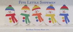 5 Little Snowmen  Five little snowmen standing in a row, Standing straight and tall in the deep, cold snow. Out came the sun, shining bright and hot all day, And one little snowman melted away. (Repeat with 4, 3, 2, 1, and 0.)