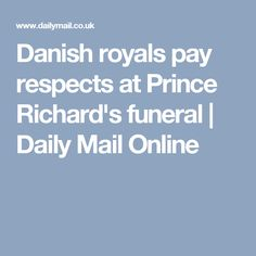 Danish royals pay respects at Prince Richard's funeral   Daily Mail Online