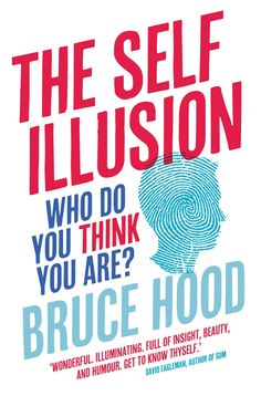 The Self Illusion: Why There is No 'You' Inside Your Head von Bruce Hood