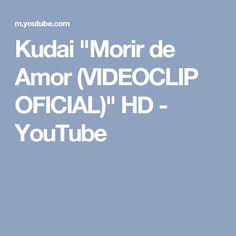 "Kudai ""Morir de Amor (VIDEOCLIP OFICIAL)"" HD - YouTube"