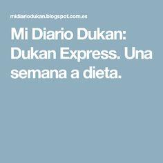 Mi Diario Dukan: Dukan Express. Una semana a dieta.