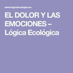EL DOLOR Y LAS EMOCIONES – Lógica Ecológica