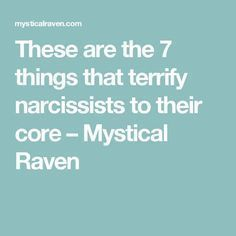 These are the 7 things that terrify narcissists to their core – Mystical Raven