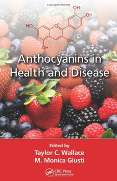 Anthocyanins in Health and Disease: Taylor C. Wallace, M. Monica Giusti: 9781439894712: UConn access.