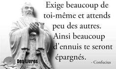 Inspirational Quote:  Exige beaucoup de toi-même et attends peu des autres. Ainsi beaucoup dennuis Confucius Citation, Quote Citation, Message Positif, Me Quotes, Funny Quotes, Life Philosophy, Sweet Words, Super Quotes, Positive Affirmations