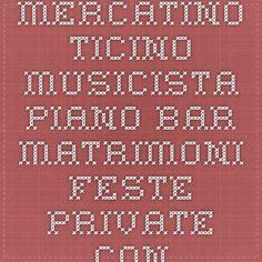 Mercatino Ticino - MUSICISTA PIANO BAR MATRIMONI FESTE PRIVATE CONVENTION SERATE DA BALLO