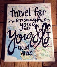 This is my favorite travel quote. Sad that it comes from such a terrible movie and that's the true