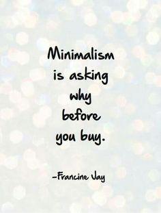 minimalism is asking why before you buy ~ Francine Jay #minimalism