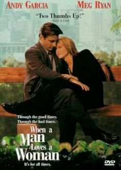 .When A Man Loves A Woman, Andy Garcia and Meg Ryan are wonderful in this movie...