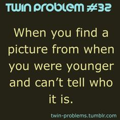 They actually don't have that problem, having photographic memories after all, but other people do. Especially in the ones where they look similar on purpose. /// meh I have this problem Twin Quotes, Sister Quotes, Twin Sayings, Twin Problems, Twin Humor, Miracle Quotes, Identical Twins, How To Have Twins, Twin Sisters