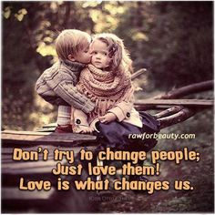 Love is what changes us.
