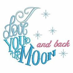 I love You to The Moon And Back 09 machine embroidery designs