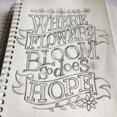 Where flowers bloom, work in progress. by Alexandra Snowdon Typography Love, Typography Quotes, Typography Letters, Art Quotes, Quote Art, Doodle Lettering, Creative Lettering, Brush Lettering, Schrift Design