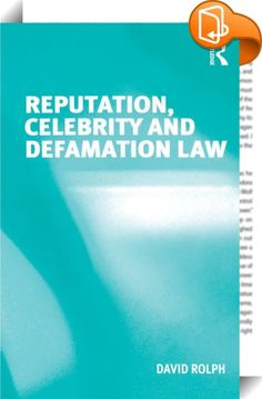 Reputation, Celebrity and Defamation Law    :  Taking Robert Post's seminal article 'The Social Foundations of Reputation and the Constitution' as a starting point, this volume examines how the concept of reputation changes to reflect social, political, economic, cultural and technological developments. It suggests that the value of a good reputation is not immutable and analyzes the history and doctrines of defamation law in the US and the UK. A selection of Australian case studies il...