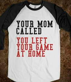 Your Mom Called You Left Your Game At Home from Glamfoxx Shirts