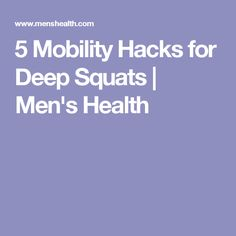 5 Mobility Hacks for Deep Squats | Men's Health
