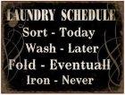 Sisustustaulu Laundry Schedule tää ois hyvä ;)