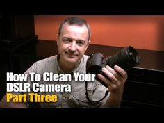 How To Clean Your DSLR Camera -- Part Three - YouTube