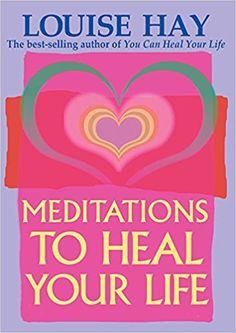 Meditations to Heal Your Life: Louise L. Hay, Jill Kramer: 0656629001418: Amazon.com: Books