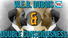Being Double: W.E.B. DuBois and Black Double Identity ~ HistoryDojo