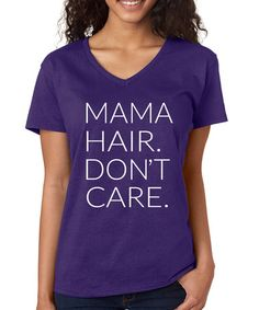 Another great find on #zulily! Purple 'Mama Hair Don't Care' V-Neck Tee - Plus #zulilyfinds