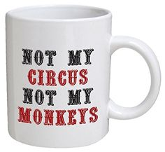 Funny Mug - Not my circus, not my monkeys, office - 11 OZ Coffee Mugs - Funny Inspirational and sarcasm - By A Mug To Keep TM ** Wow! I love this. Check it out now! : Coffee Mugs