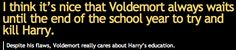 despite his flaws, he-who-must-not-be-named really cares about Harry's education.