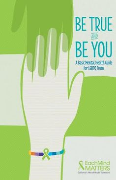 Be True and Be You: A Basic #MentalHealth Guide for #LGBTQ #Teens #EachMindMatters