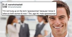 """@manwhohasitall is a superb Twitter account that highlights the phrasing often found in women's magazines and reverses it to be about men. And the result both highlights sexism AND is extremely funny. So here's 17 of the best: """"I'm not hung up on the term 'spacewoman' because I know it refers to both women & …"""