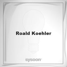 Roald Koehler: Page about Roald Koehler #member #website #sysoon #about