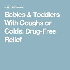 Babies & Toddlers With Coughs or Colds: Drug-Free Relief