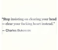 Have a mentioned enough how much I love Charles Bukowski? He was such a wise man Poetry Quotes, Words Quotes, Wise Words, Me Quotes, Sayings, Pretty Words, Beautiful Words, Cool Words, Great Quotes