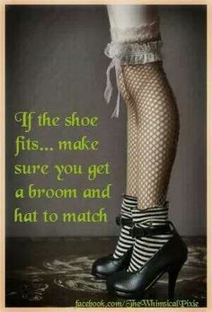 "Magick Wicca Witch Witchcraft: ~ ""If the shoe fits…make sure you get a broom and hat to match. Holidays Halloween, Halloween Crafts, Halloween Quotes, Halloween Stuff, Halloween Ideas, Halloween Witches, Halloween Witch Costumes, Halloween Humor, Ghost Costumes"