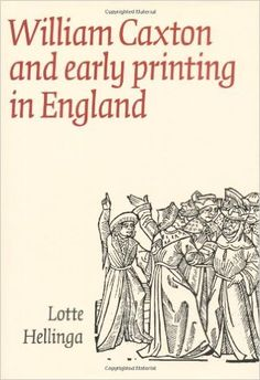 William Caxton and Early Printing in England: Lotte Hellinga: 9780712350884: Amazon.com: Books