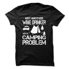 JUST ANOTHER WINE DRINKER CAMPING PROBLEM - Shirts[Hot] - #maxi tee #hipster sweater. CHEAP PRICE => https://www.sunfrog.com/LifeStyle/JUST-ANOTHER-WINE-DRINKER-CAMPING-PROBLEM--Shirts[Hot]-53370725-Guys.html?68278