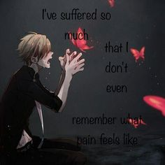 If you think you have suffered pain well you're wrong I HAVE suffered from pain and know what it feels like. Sad Anime Quotes, Manga Quotes, Dark Quotes, Best Quotes, Cutting Quotes, Depression Quotes, Deep Thoughts, Inspirational Quotes, Feelings