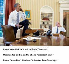 Joe Biden and Barack Obama Meme's. Your right Joe, he doesn't deserve taco Tuesday!