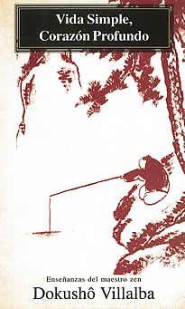 Vida simple, corazón profundo de Dokushô Villalba editado por Miraguano.Es hora de que reconozcamos que nuestra felicidad interna no depende de la cantidad de bienes que seamos capaces de producir y de consumir, ni de nuestro nivel de vida, ni del reconocimiento social que consigamos. Es hora de que volvamos a la realidad: es nuestra propiamente la que genera la felicidad o infelicidad dependiendo de ciertas leyes exactas que rigen su funcionamiento.
