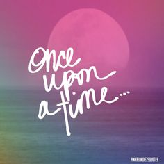 Once upon a time #fairytale #quotes #wallpaper #backgrounds #pinkblondie25quotes #moon #dream
