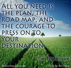the plan, road map, courage