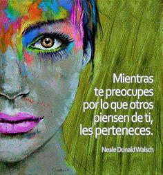 Mientras te preocupes por lo que otros piensen de ti, les perteneces... http://www.gorditosenlucha.com/