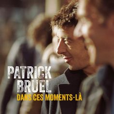 single cover art: patrick bruel - dans ces moments-là [07/2013]