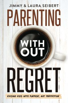 PARENTING WITHOUT REGRET: Raising Kids with Purpose, Not Perfection (e – Clear Day Media Group LLC