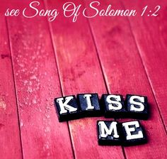 Song Of Solomon Kiss me and kiss me again, for your love is sweeter than wine. Bible Songs, Bible Verse Art, Love My Man, Best Kisses, Passionate Love, First Kiss, Romantic Quotes, Solomon, Hopeless Romantic