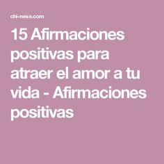 15 Afirmaciones positivas para atraer el amor a tu vida - Afirmaciones positivas