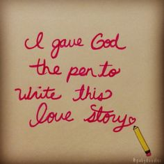 """God is writing your love story!  Inspired by Moriah Peters's song """"Haven't Even Kissed"""".
