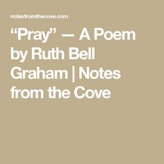 """Pray"" — A Poem by Ruth Bell Graham 