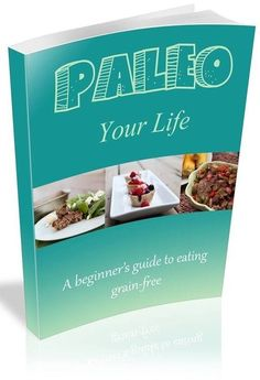 Free eBook!! :) Paleo Your Life: A Beginner's Guide to Grain Free Living