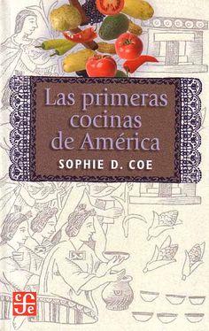 Título: Las primeras cocinas de América / Autor : Coe, Sophie D./ Ubicación: FCCTP – Gastronomía – Tercer piso / Código:  G/ALT/ 641.013 C68